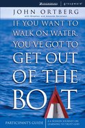 If You Want to Walk on Water, You've Got to Get Out of the Boat (Participant's Guide)