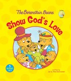Show God's Love (The Berenstain Bears Series)