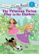 The Princess Twins Play in the Garden (I Can Read!1/princess Twins Series) eBook
