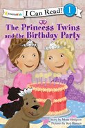 Princess Twins and the Birthday Party (I Can Read!1/princess Twins Series)