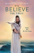 Believe Kids' Edition: Think, Act, Be Like Jesus (Believe (Zondervan) Series) eBook