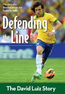 Defending the Line: The David Luiz Story (Zonderkidz Biography Series (Zondervan)) eBook