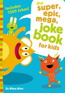 The Super, Epic, Mega Joke Book For Kids eBook