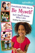 Everybody Tells Me to Be Myself But I Don't Know Who I Am, Revised Edition (Faithgirlz! Series) eBook