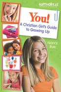 You! a Christian Girl's Guide to Growing Up (Faithgirlz! Series) eBook