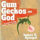 Gum, Geckos, and God eAudio