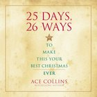 25 Days, 26 Ways to Make This Your Best Christmas Ever eAudio