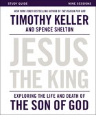 Jesus the King: Understanding the Life and Death of the Son of God (Study Guide) eBook