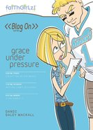 Faithgirlz Blog on #05: Grace Under Pressure (#05 in Faithgirlz Blogon Series) eBook