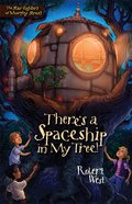 There's a Spaceship in My Tree! (#01 in The Star-fighters Of Murphy Street Series)