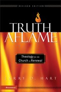 Truth Aflame: Theology For the Church in Renewal eBook