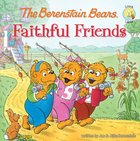 Faithful Friends (The Berenstain Bears Series) eBook
