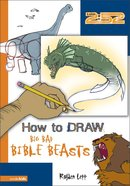 2: 52  How to Draw Big, Bad Bible Beasts (2 52 Bible Series) eBook