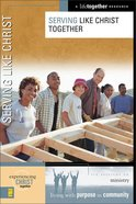 Serving Like Christ Together (Experiencing Christ Together Series) eBook