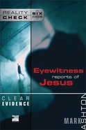 Clear Evidence: Eyewitness Reports of Jesus (Reality Check Series) eBook