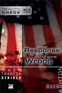 When Tragedy Strikes: Jesus' Response to a World Gone Wrong (Reality Check Series) eBook