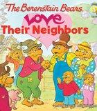 Love Their Neighbors (The Berenstain Bears Series) eBook