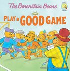 Play a Good Game (The Berenstain Bears Series)