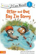 Otter and Owl Say I'm Sorry (I Can Read!1 Series)