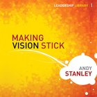 Making Vision Stick (Leadership Library Series)
