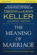 The Meaning of Marriage: A Vision For Married and Unmarried People (Study Guide)