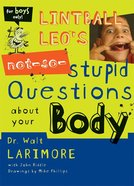 2: 52 Soul Gear  Lintball Leo's Not-So-Stupid Questions About Your Body (For Boys Only) (2 52 Soul Gear Series) eBook
