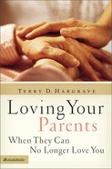 Loving Your Parents When They Can No Longer Love You eBook