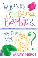 When Did I Stop Being Barbie & Become Mrs Potato Head? eBook