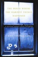 The House Where the Hardest Things Happened eBook