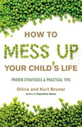 How to Mess Up Your Child's Life eBook