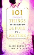 101 Things You Should Do Before You Retire eBook