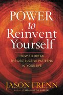 Poder Para Reinventarte: Como Romper Los Patrones Destructivos En Tu Vida (Power To Reinvent Yourself) eBook