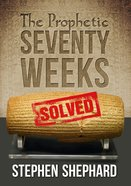 The Prophetic Seventy Weeks Solved eBook
