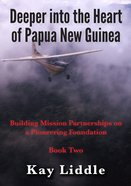Deeper Into the Heart of Papua New Guinea eBook