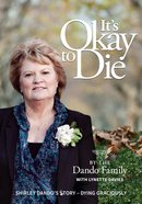It?S Okay to Die: Shirley Dando's Story - Dying Graciously eBook