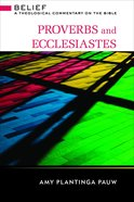 Proverbs and Ecclesiastes (Belief: Theological Commentary On The Bible Series) Hardback