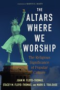 The Altars Where We Worship: The Religious Significance of Popular Culture Paperback