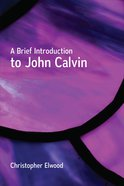 A Brief Introduction to John Calvin Paperback