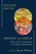 Heaven on Earth: God's Call to Community in the Book of Revelation Paperback