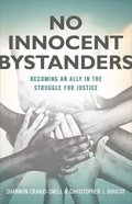 No Innocent Bystanders: Becoming An Ally in the Struggle For Justice Paperback