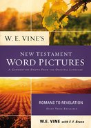 W. E. Vine's New Testament Word Pictures: Romans to Revelation eBook