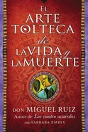 El Arte Tolteca De La Vida Y La Muerte (The Toltec Art Of Life And Death - Spanish Edition) eBook