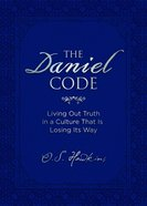 The Daniel Code: Living Out Truth in a Culture That is Losing Its Way eBook