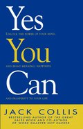 Yes You Can: Unlock the Power of Your Mind and Bring Meaning, Happiness and Prosperity to Your Life eBook