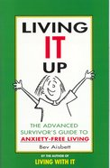 Living It Up: The Advanced Survivor's Guide to Anxiety-Free Living eBook