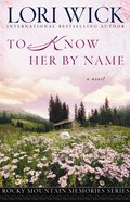 To Know Her By Name (#03 in Rocky Mountain Memories Series)