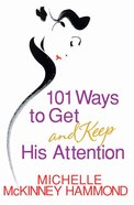 101 Ways to Get and Keep His Attention eBook
