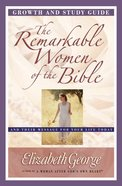 The Remarkable Women of the Bible (Growth And Study Guide) eBook
