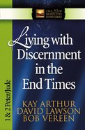 Living With Discernment in the End Times (1&2 Peter, Jude) (New Inductive Study Series)