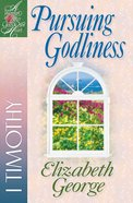 Pursuing Godliness (1 Timothy) (Woman After God's Own Heart Study Series)